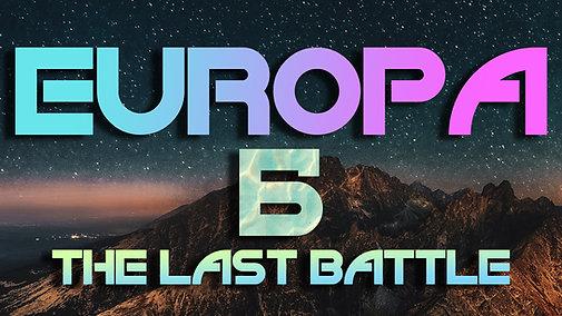 EUROPA - The Last Battle - Part 6
