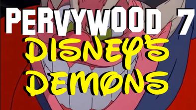 Pervywood 7: Disneys Demons