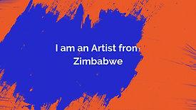 I am an Artist from Zimbabwe