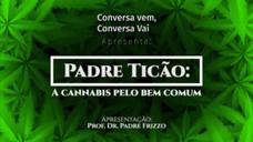 Conversa Vem, Conversa Vai - Padre Ticão: A cannabis pelo bem comum