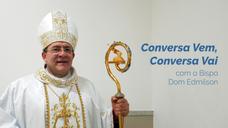 Conversa Vem, Conversa Vai com Bispo Dom Edmilson