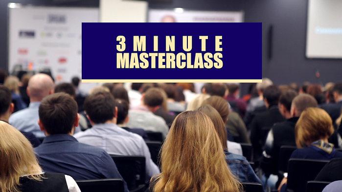 3 Minute Masterclass