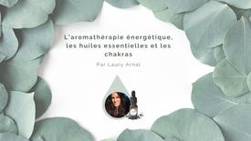 L'aromathérapie énergétique, les huiles essentielles et les chakras.