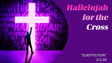 20200301 Hallelujah for the Cross - Substitution