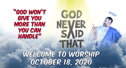 God Never Said That - God Won't Give You More Than You Can Handle - Worship for October 18, 2020