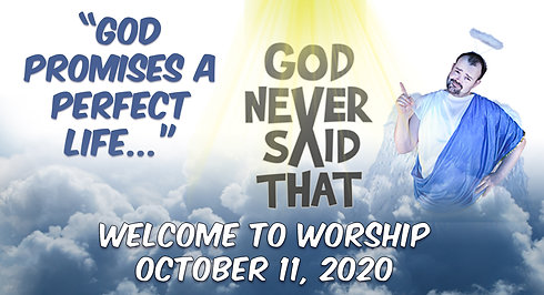 God Never Said That - God Promises a Perfect Life - October 11, 2020