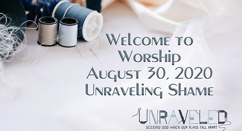 Unraveling Shame -  Worship for August 30, 2020