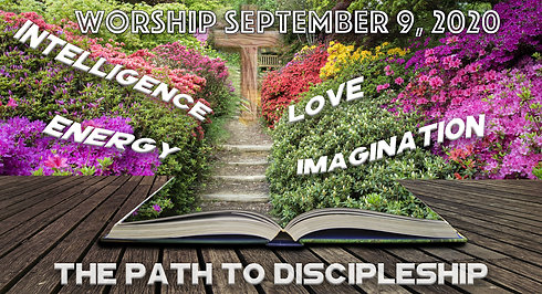The Path To Discipleship - Energy  Worship for  September 6, 2020