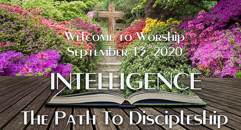 The Path To Discipleship - Intelligence  Worship for September 13, 2020