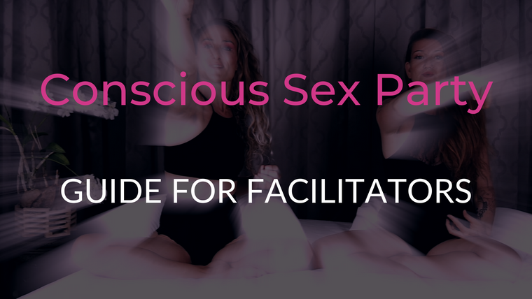 Conscious Sex Parties Guide for Facilitators