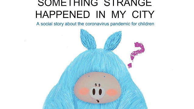 Something Strange Happened in My City: A Social Story about COVID-19 for Young Children