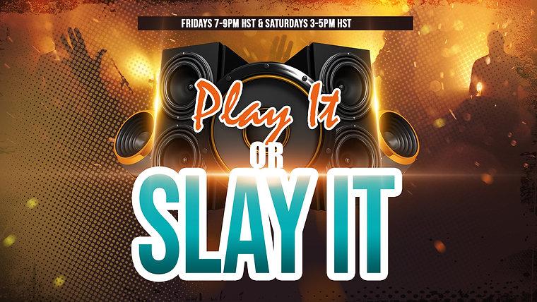 PLAY IT OR SLAY IT SHOW | Fri. 7pm-9pmHST | Sat. 3pm-5pmHST