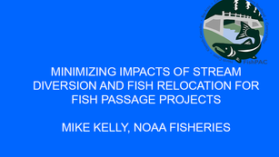 Minimizing impacts of stream diversion and fish relocation for fish passage projects