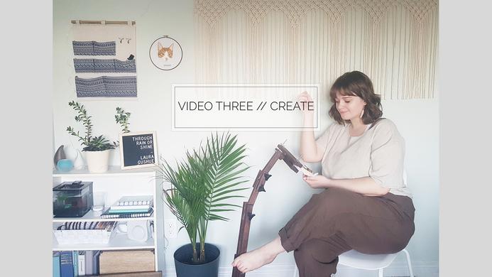 VIDEO THREE // CREATE