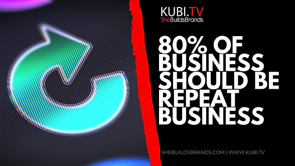 80% Of Business Should Be Repeat