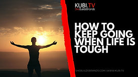 How To Keep Going When Life Is Tough