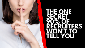 The One Secret 90% Of Recruiters Won't Tell You