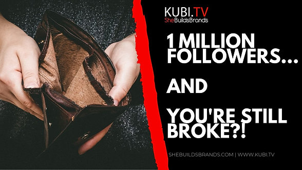 1 Million Followers And You're Still Broke