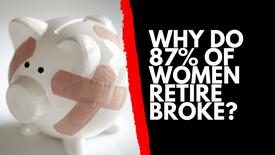 Why Do 87% Of Women Retire Broke