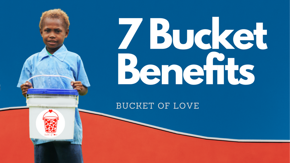 The Bucket of Love Presents : 7 Bucket Benefits