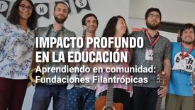 Impacto profundo en la educación. Aprendiendo en comunidad: Fundaciones Filantrópicas | Enseña Latinoamérica