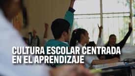 Cultura escolar centrada en el aprendizaje | Enseña Latinoamérica