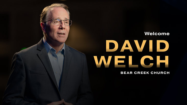 Welcome Message from Lead Pastor David Welch