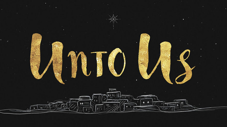 Unto Us - Christmas 2017
