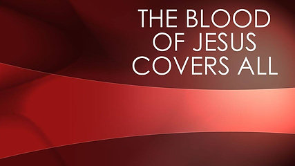 The Blood of Jesus Covers All