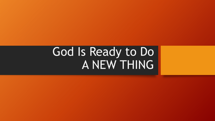 God is Ready to Do a New Thing