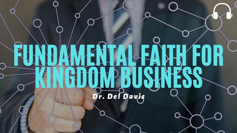 Fundamental Faith for Kingdom Business