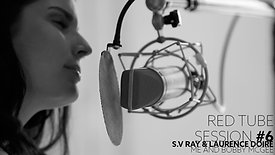 Red Tube Session #6 - S.V. Ray & Laurence Doire