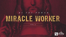 By Thy Power: Miracle Worker Vol 2 Pt 2