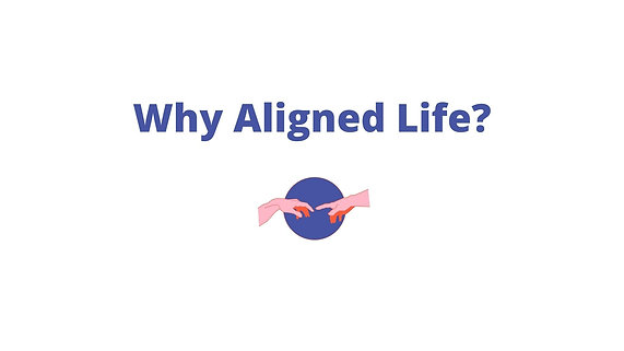 Why Aligned Life?