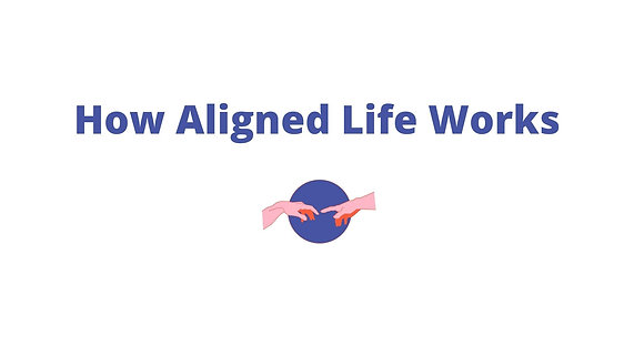 How Aligned Life Works