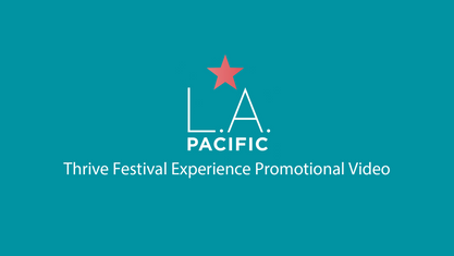 THE LA. PACIFIC THRIVE FESTIVAL EXPERIENCE
