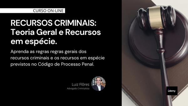 Recursos Criminais: Teoria Geral e recursos em espécie
