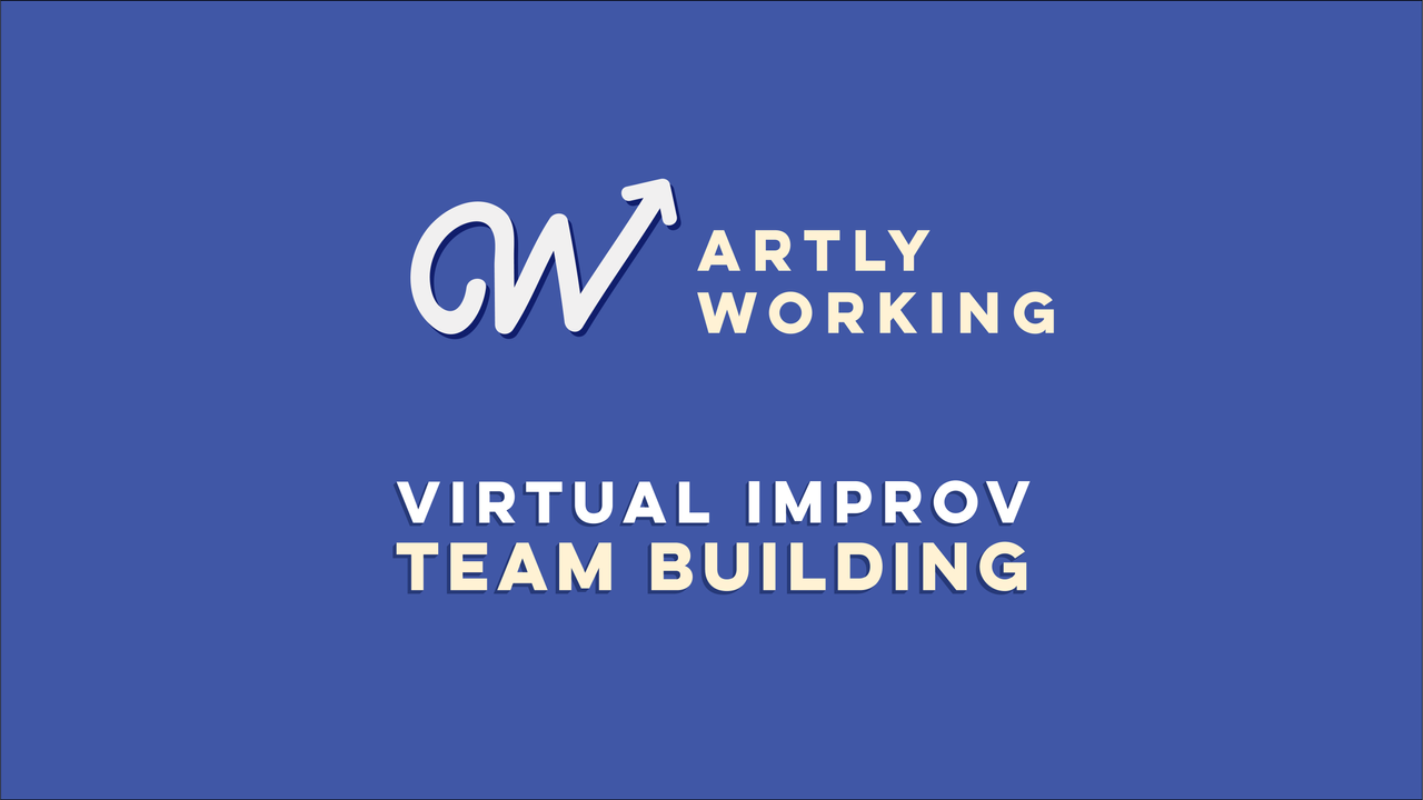 Artly Working | Virtual Improv Team Building