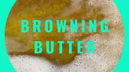 Brown Butter Tutorial