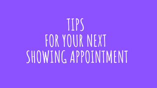Tips For Your Next Showing Appointment