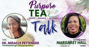 Purpose TEA Talk_Margaret Hall