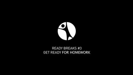 Ready Breaks #3: Get Ready for Homework