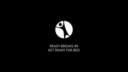 Ready Breaks #5: Get Ready for Bed