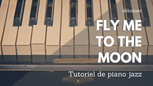 Fly Me To The Moon : Tutoriel de piano jazz - Leçon