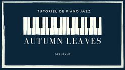 Les feuilles mortes : Tutoriel de piano jazz - Leçon