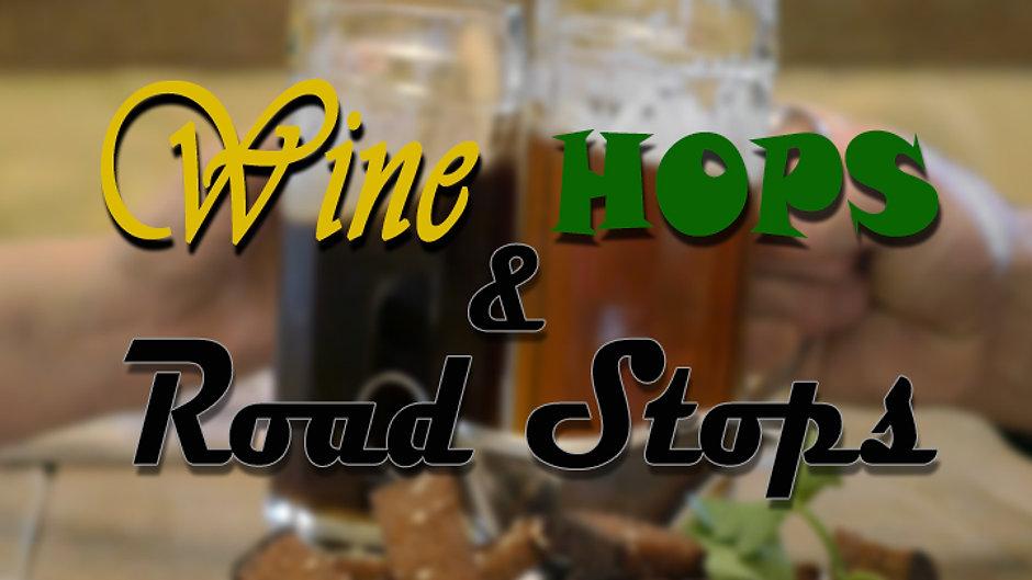 Wine, Hops & Road Stops