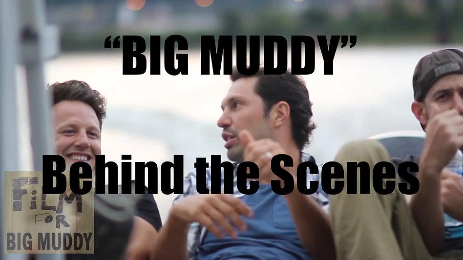 """BIG MUDDY"" Behind the Scenes"
