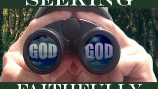 Seeking God Faithfully