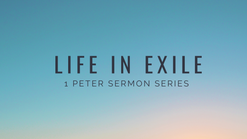 1 Peter Sermon Series July 26