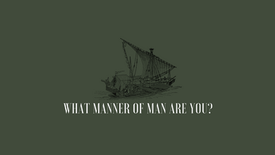 What Manner Of Man Are You?